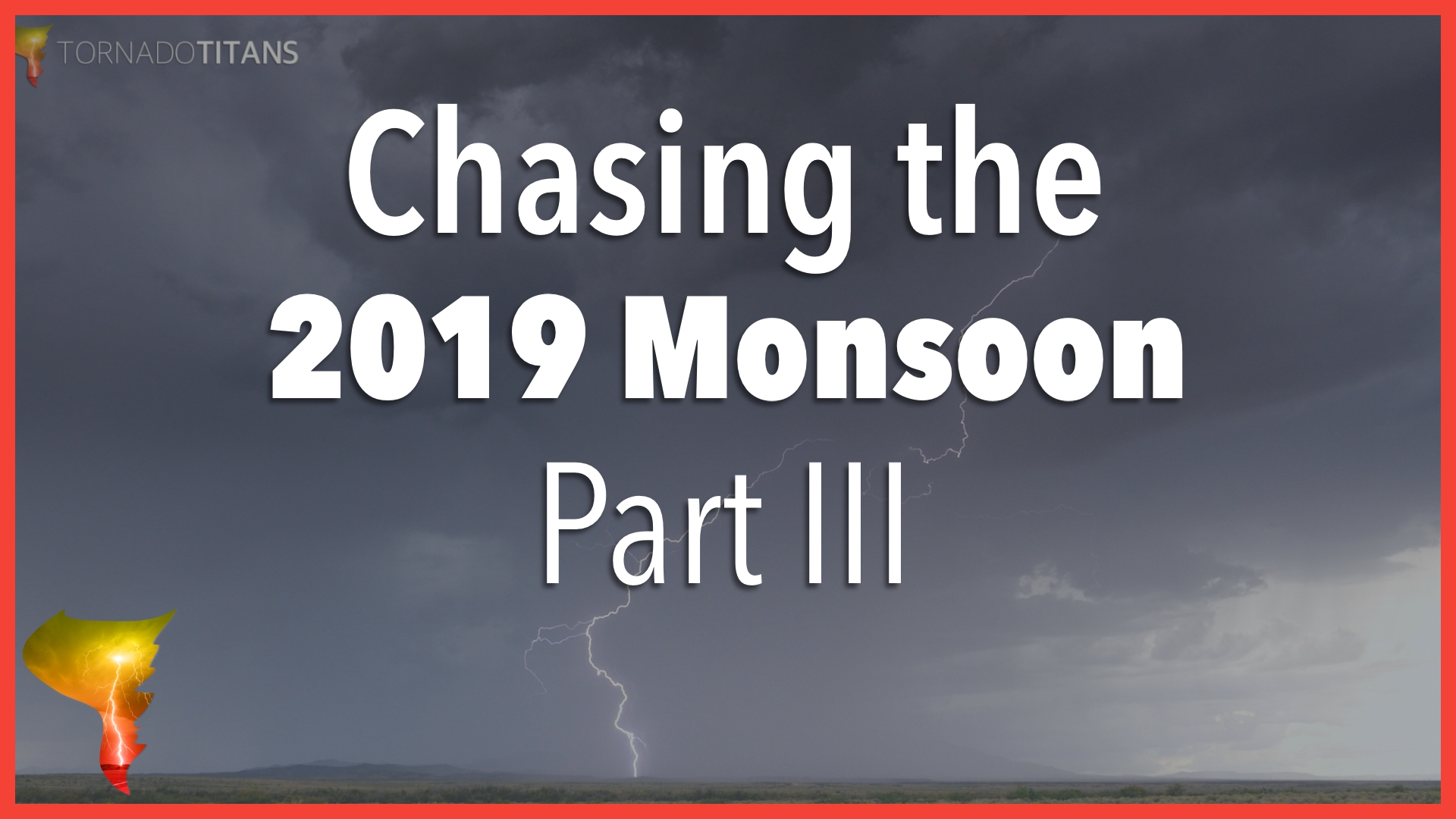 The 2019 Monsoon Storm Chase | The Cloud-To-Ground Lightning Heats Up Edition | Part III